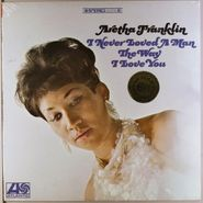 Aretha Franklin, I Never Loved A Man The Way I Love You (LP)
