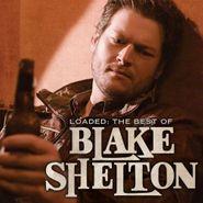 Blake Shelton, Loaded: The Best Of Blake Shelton (CD)