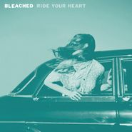 Bleached, Ride Your Heart (LP)