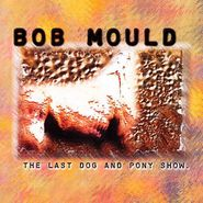 Bob Mould, The Last Dog and Pony Show (CD)