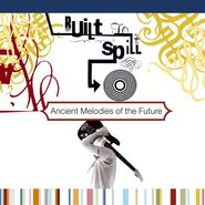 Built To Spill, Ancient Melodies Of The Future (CD)