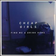 Cheap Girls, Find Me A Drink Home [Bonus Track] (LP)