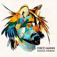 Chico Mann, Magical Thinking [180 Gram Vinyl] (LP)