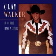 Clay Walker, If I Could Make A Living (CD)
