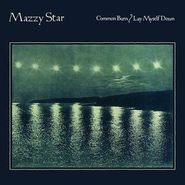 "Mazzy Star, Common Burn / Lay Myself Down (7"")"
