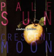 Cowboy Junkies, Pale Sun, Crescent Moon (CD)