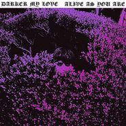 Darker My Love, Alive As You Are (LP)