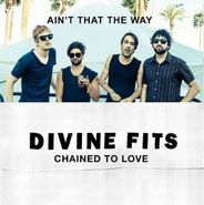 """Divine Fits, Chained To Love / Ain't That The Way (12"""")"""