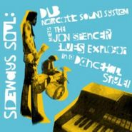 Dub Narcotic Sound System, Sideways Soul: Dub Narcotic Sound System Meets the Jon Spencer Blues Explosion in a Dance Hall Style (CD)