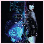 Dum Dum Girls, Too True (LP)