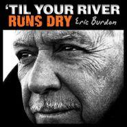 Eric Burdon, 'Til Your River Runs Dry (LP)