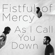 Fistful of Mercy, As I Call You Down (LP)