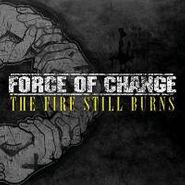Force Of Change, The Fire Still Burns (CD)
