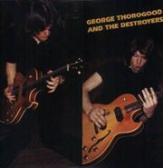 George Thorogood & The Destroyers, George Thorogood And The Destroyers (LP)