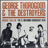 George Thorogood & The Destroyers, Boogie Chillin': The El Mocambo Broadcast 1978 (LP)