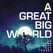 A Great Big World, Is There Anybody Out There? (CD)