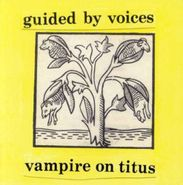 Guided By Voices, Vampire On Titus / Propeller (CD)