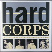 Hard Corps, Clean Tables Have To Be Burnt [Limited Numbered Edition] (LP)
