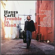 Hayes Carll, Trouble In Mind (LP)