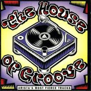 Various Artists, The House Of Groove: Arista's Most Fierce Tracks (CD)