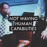 Not Waving, Human Capabilities (LP)