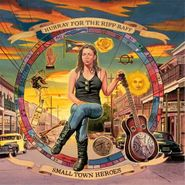 Hurray For The Riff Raff, Small Town Heroes (CD)