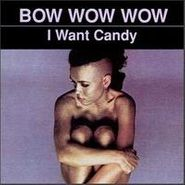Bow Wow Wow, I Want Candy (CD)