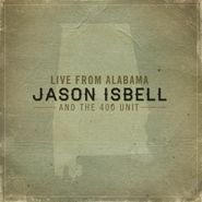 Jason Isbell And The 400 Unit, Live From Alabama (CD)
