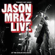 Jason Mraz, Tonight, Not Again: Jason Mraz Live At The Eagles Ballroom (CD)