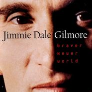 Jimmie Dale Gilmore, Braver Newer World (CD)