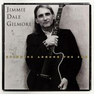 Jimmie Dale Gilmore, Spinning Around The Sun (CD)
