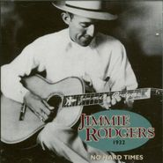 Jimmie Rodgers, No Hard Times, 1932 (CD)