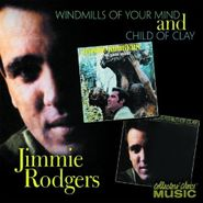 Jimmie Rodgers, Child Of Clay / Windmills Of You (CD)