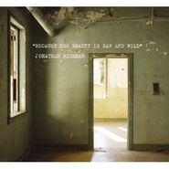 Jonathan Richman, Because Her Beauty Is Raw And Wild (CD)