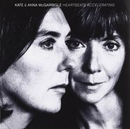 Kate & Anna McGarrigle, Heartbeats Accelerating (CD)