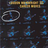Loudon Wainwright III, Career Moves (CD)