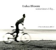 Luka Bloom, Sometimes I Fly... [Import][ (CD)