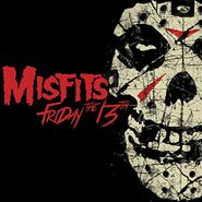 """Misfits, Friday The 13th [Limited Edition, Colored Vinyl] (12"""")"""