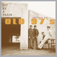 Old 97's, Hit By A Train: The Best Of Old 97's (CD)