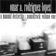 Omar Rodriguez-Lopez, A Manual Dexterity: Soundtrack Volume One [OST] (CD)