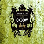 Oxbow, Love That's Last: A Wholly Hypnographic And Disturbing Work Regarding Oxbow (CD)