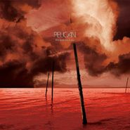 Pelican, What We All Come To Need [Limited Edition] (CD)