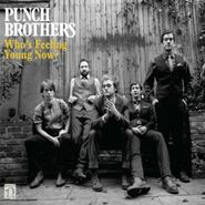 Punch Brothers, Who's Feeling Young Now? (LP)