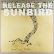 Release the Sunbird, Come Back To Us [Orange Vinyl] (LP)