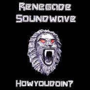 Renegade Soundwave, Howyoudoin? (CD)