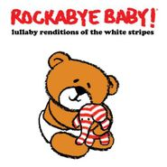 Rockabye Baby!, Rockabye Baby! - Lullaby Renditions Of The White Stripes (CD)