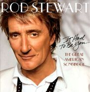 Rod Stewart, It Had To Be You...The Great American Songbook (CD)