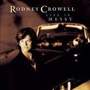 Rodney Crowell, Life Is Messy (CD)