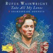 Rufus Wainwright, Take All My Loves: 9 Shakespeare Sonnets (CD)