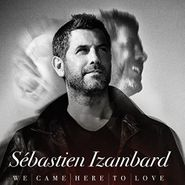 Sébastien Izambard, We Came Here To Love (CD)